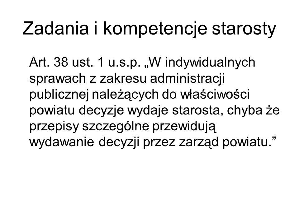 Zadania i kompetencje starosty Art. 38 ust. 1 u.s.p. W indywidualnych sprawach z zakresu administracji publicznej należących do właściwości powiatu de