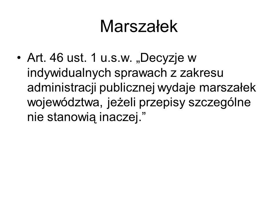 Marszałek Art. 46 ust. 1 u.s.w. Decyzje w indywidualnych sprawach z zakresu administracji publicznej wydaje marszałek województwa, jeżeli przepisy szc