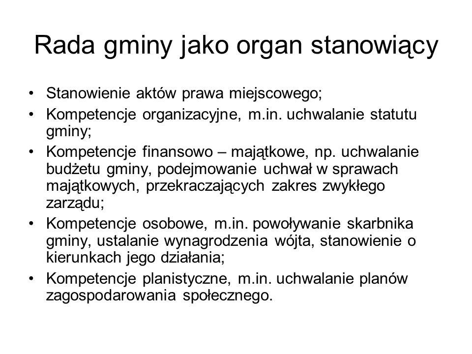 Rada gminy jako organ stanowiący Stanowienie aktów prawa miejscowego; Kompetencje organizacyjne, m.in. uchwalanie statutu gminy; Kompetencje finansowo