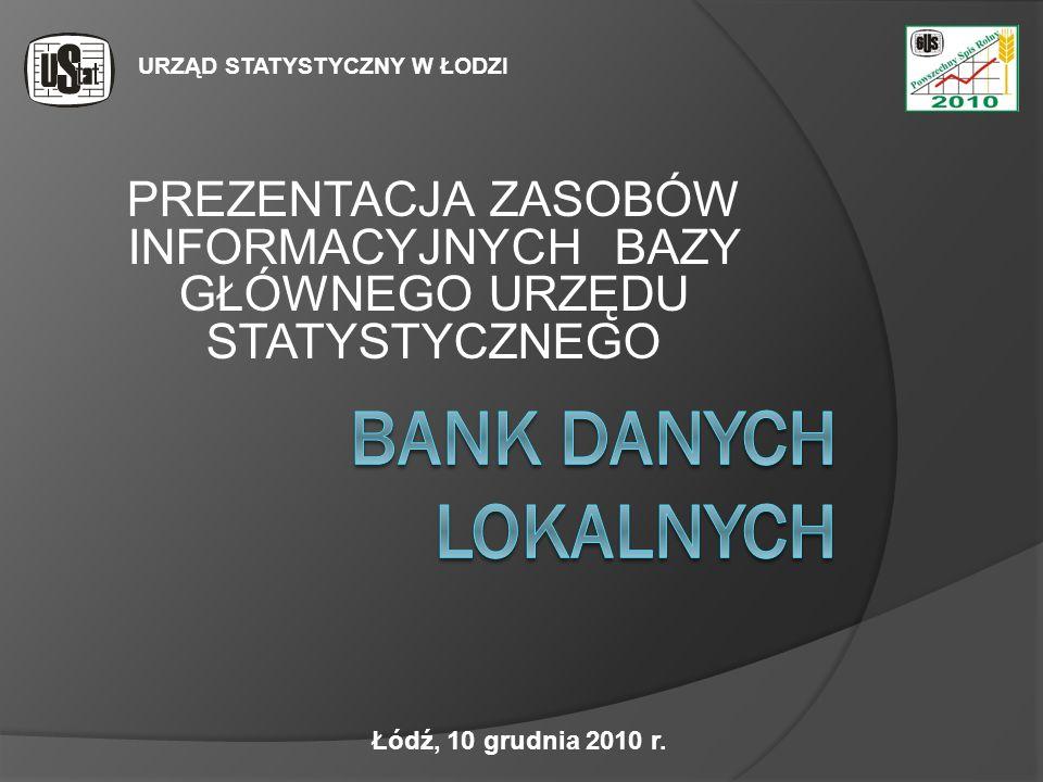 PREZENTACJA ZASOBÓW INFORMACYJNYCH BAZY GŁÓWNEGO URZĘDU STATYSTYCZNEGO URZĄD STATYSTYCZNY W ŁODZI Łódź, 10 grudnia 2010 r.