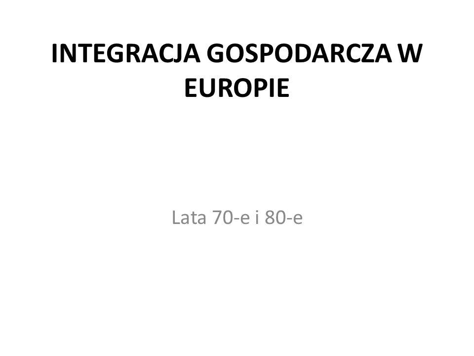 INTEGRACJA GOSPODARCZA W EUROPIE Lata 70-e i 80-e