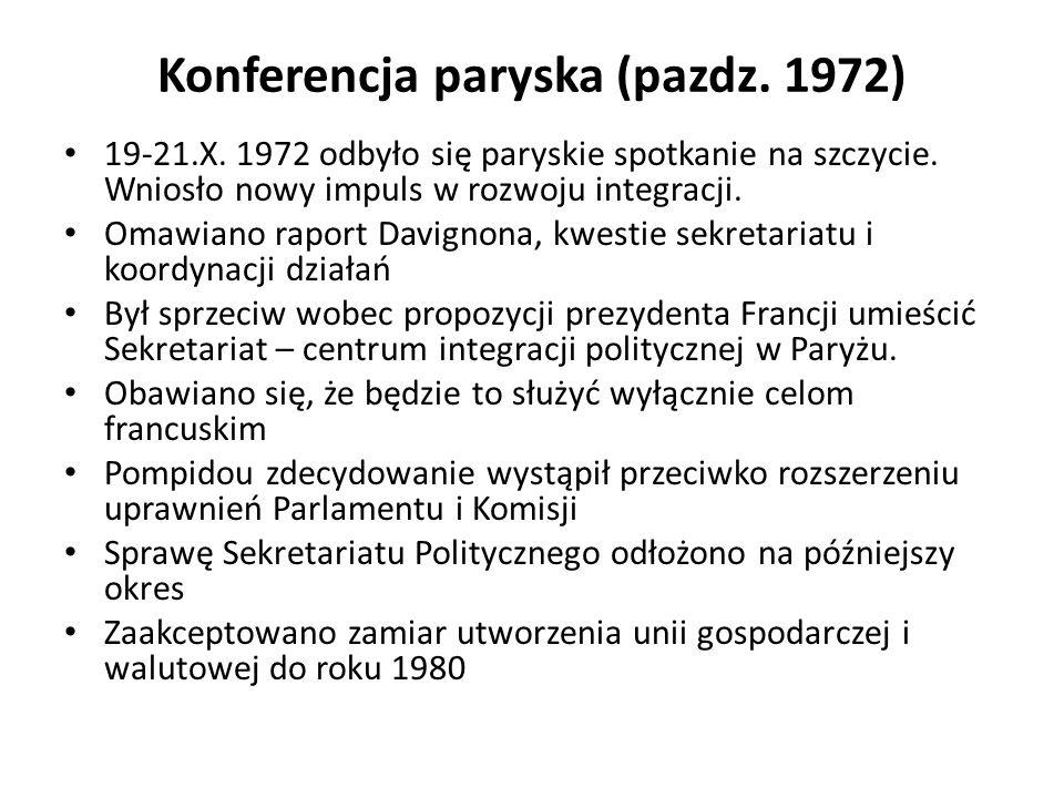 Konferencja paryska (pazdz. 1972) 19-21.X. 1972 odbyło się paryskie spotkanie na szczycie. Wniosło nowy impuls w rozwoju integracji. Omawiano raport D