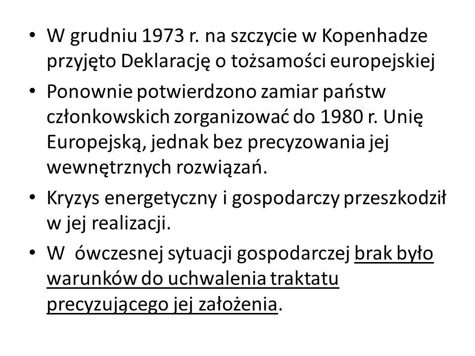 W grudniu 1973 r. na szczycie w Kopenhadze przyjęto Deklarację o tożsamości europejskiej Ponownie potwierdzono zamiar państw członkowskich zorganizowa