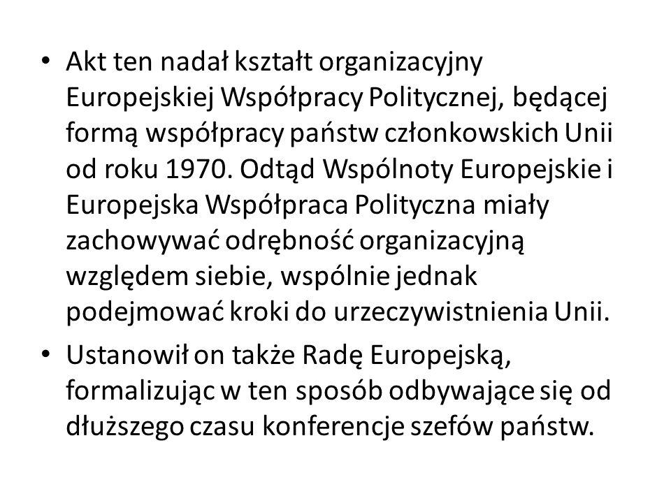 Akt ten nadał kształt organizacyjny Europejskiej Współpracy Politycznej, będącej formą współpracy państw członkowskich Unii od roku 1970. Odtąd Wspóln