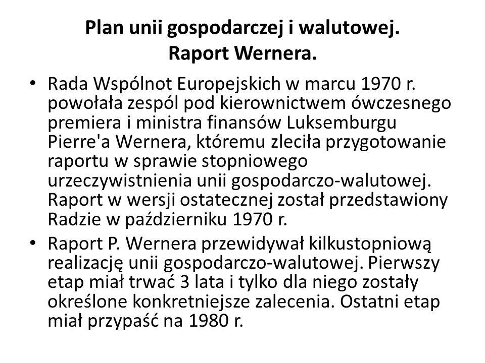 Plan unii gospodarczej i walutowej. Raport Wernera. Rada Wspólnot Europejskich w marcu 1970 r. powołała zespól pod kierownictwem ówczesnego premiera i