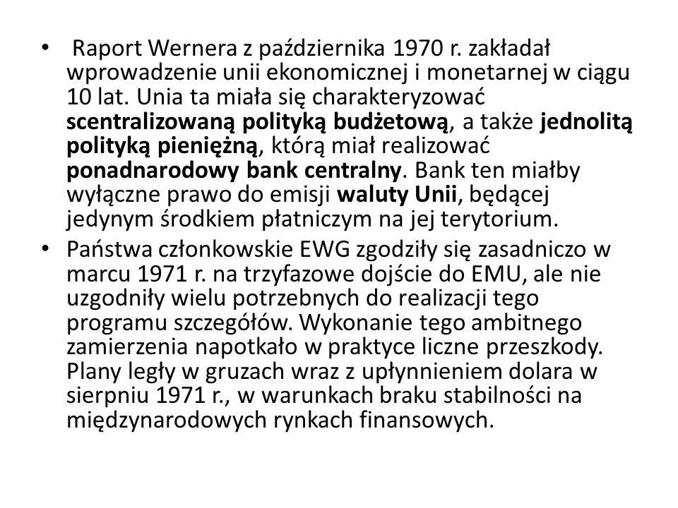 Raport Wernera z października 1970 r. zakładał wprowadzenie unii ekonomicznej i monetarnej w ciągu 10 lat. Unia ta miała się charakteryzować scentrali