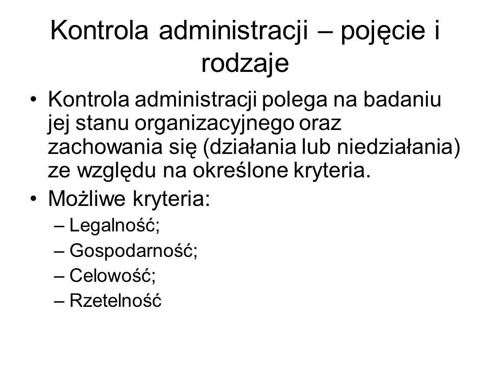 Kontrola administracji – pojęcie i rodzaje Kontrola administracji polega na badaniu jej stanu organizacyjnego oraz zachowania się (działania lub niedz