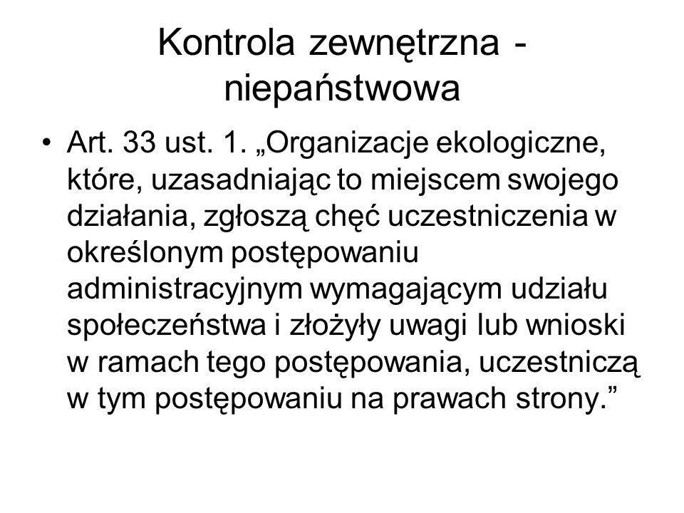 Kontrola zewnętrzna - niepaństwowa Art. 33 ust. 1. Organizacje ekologiczne, które, uzasadniając to miejscem swojego działania, zgłoszą chęć uczestnicz