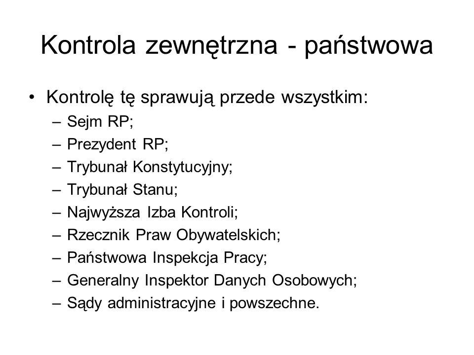 Kontrola zewnętrzna - państwowa Kontrolę tę sprawują przede wszystkim: –Sejm RP; –Prezydent RP; –Trybunał Konstytucyjny; –Trybunał Stanu; –Najwyższa I