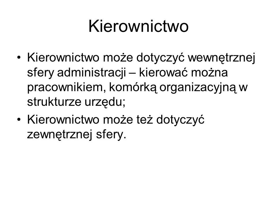 Kierownictwo Kierownictwo może dotyczyć wewnętrznej sfery administracji – kierować można pracownikiem, komórką organizacyjną w strukturze urzędu; Kier