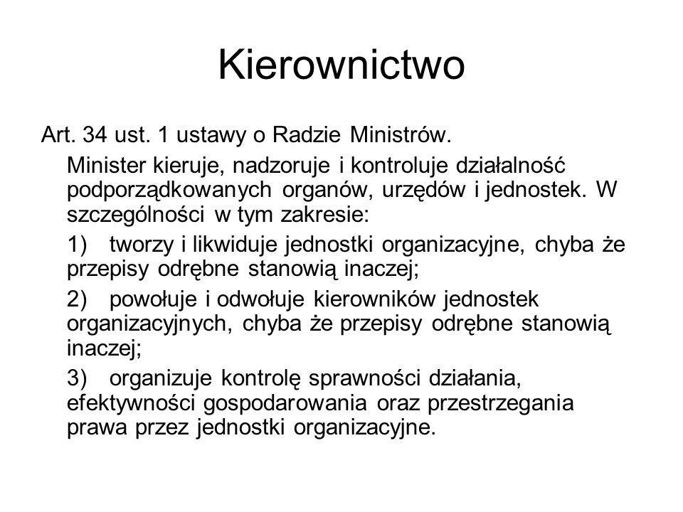 Kierownictwo Art. 34 ust. 1 ustawy o Radzie Ministrów. Minister kieruje, nadzoruje i kontroluje działalność podporządkowanych organów, urzędów i jedno