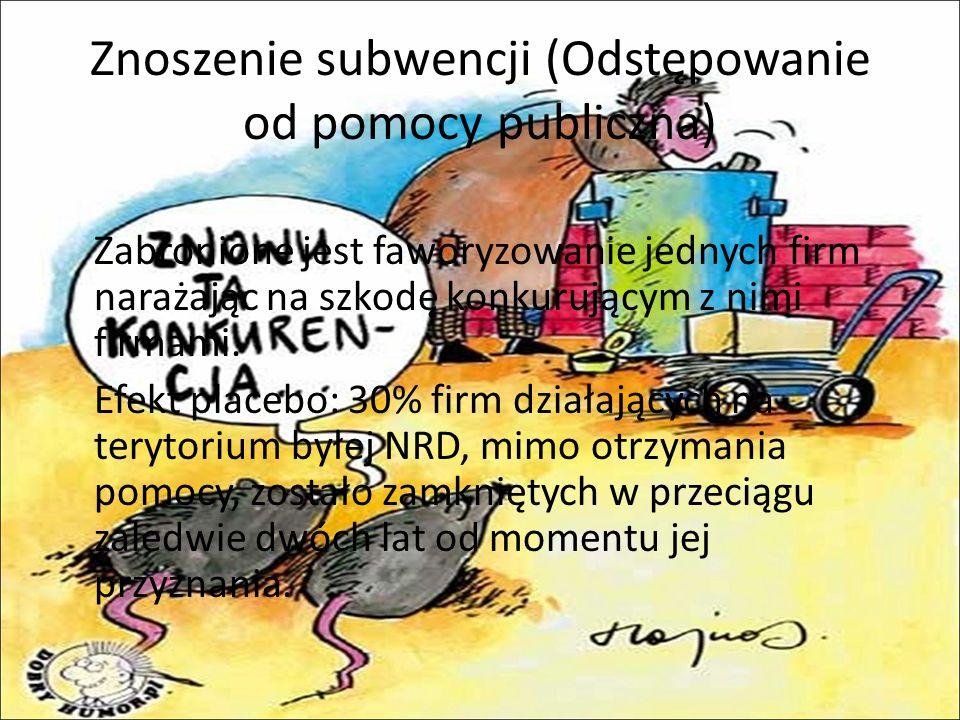 Znoszenie subwencji (Odstępowanie od pomocy publiczna) Zabronione jest faworyzowanie jednych firm narażając na szkodę konkurującym z nimi firmami.