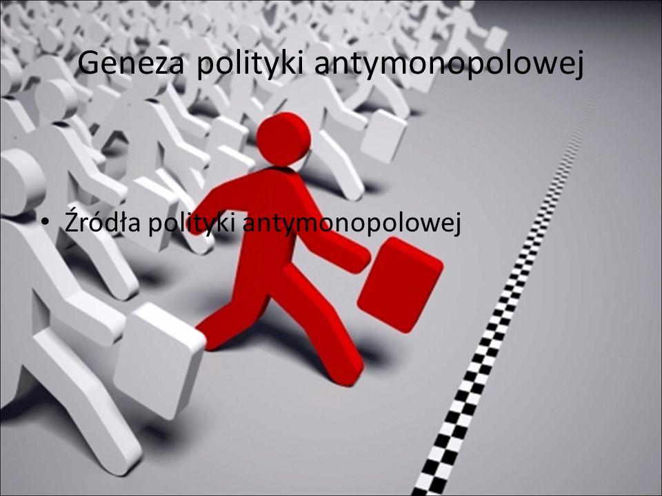 Geneza polityki antymonopolowej Źródła polityki antymonopolowej