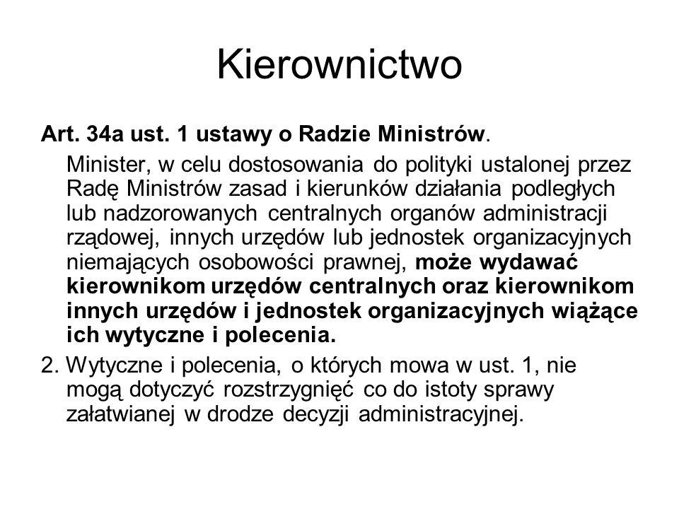 Kierownictwo Art. 34a ust. 1 ustawy o Radzie Ministrów. Minister, w celu dostosowania do polityki ustalonej przez Radę Ministrów zasad i kierunków dzi