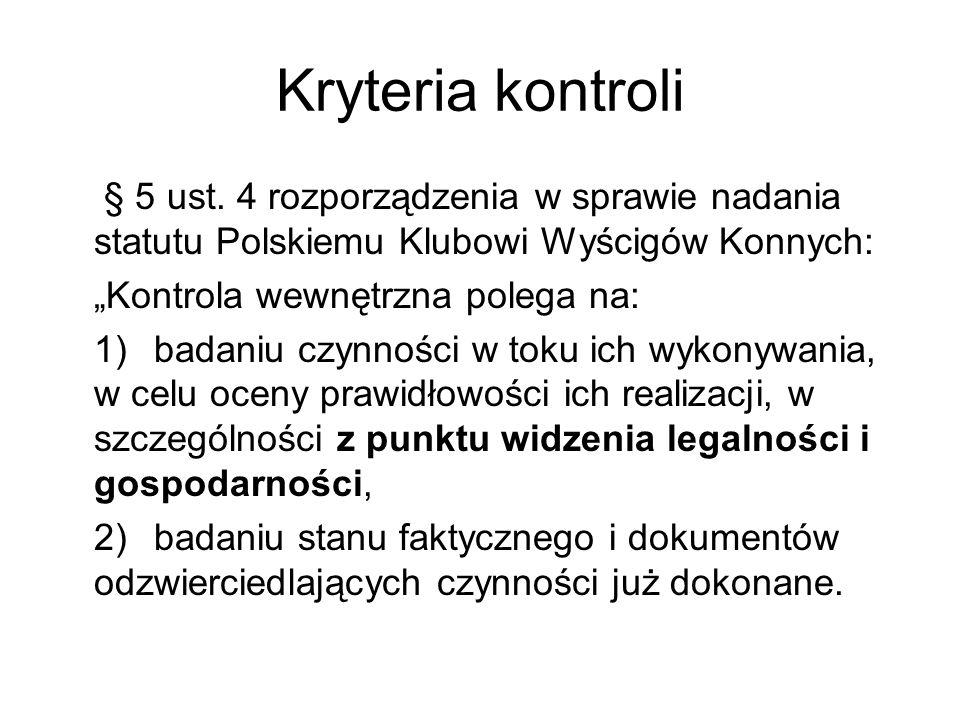 Kryteria kontroli § 5 ust. 4 rozporządzenia w sprawie nadania statutu Polskiemu Klubowi Wyścigów Konnych: Kontrola wewnętrzna polega na: 1)badaniu czy