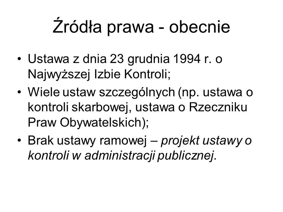 Źródła prawa - obecnie Ustawa z dnia 23 grudnia 1994 r. o Najwyższej Izbie Kontroli; Wiele ustaw szczególnych (np. ustawa o kontroli skarbowej, ustawa