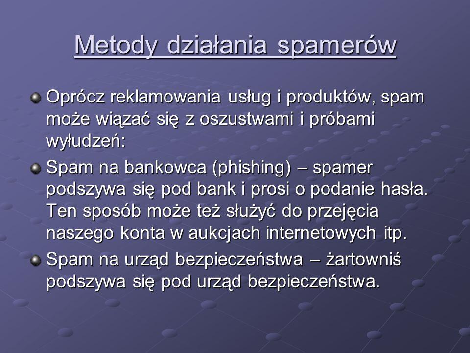 Metody działania spamerów Oprócz reklamowania usług i produktów, spam może wiązać się z oszustwami i próbami wyłudzeń: Spam na bankowca (phishing) – s