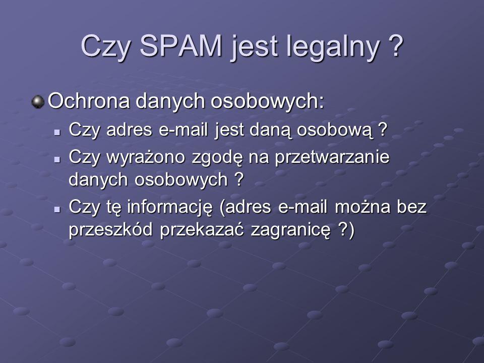 Czy SPAM jest legalny ? Ochrona danych osobowych: Czy adres e-mail jest daną osobową ? Czy adres e-mail jest daną osobową ? Czy wyrażono zgodę na prze