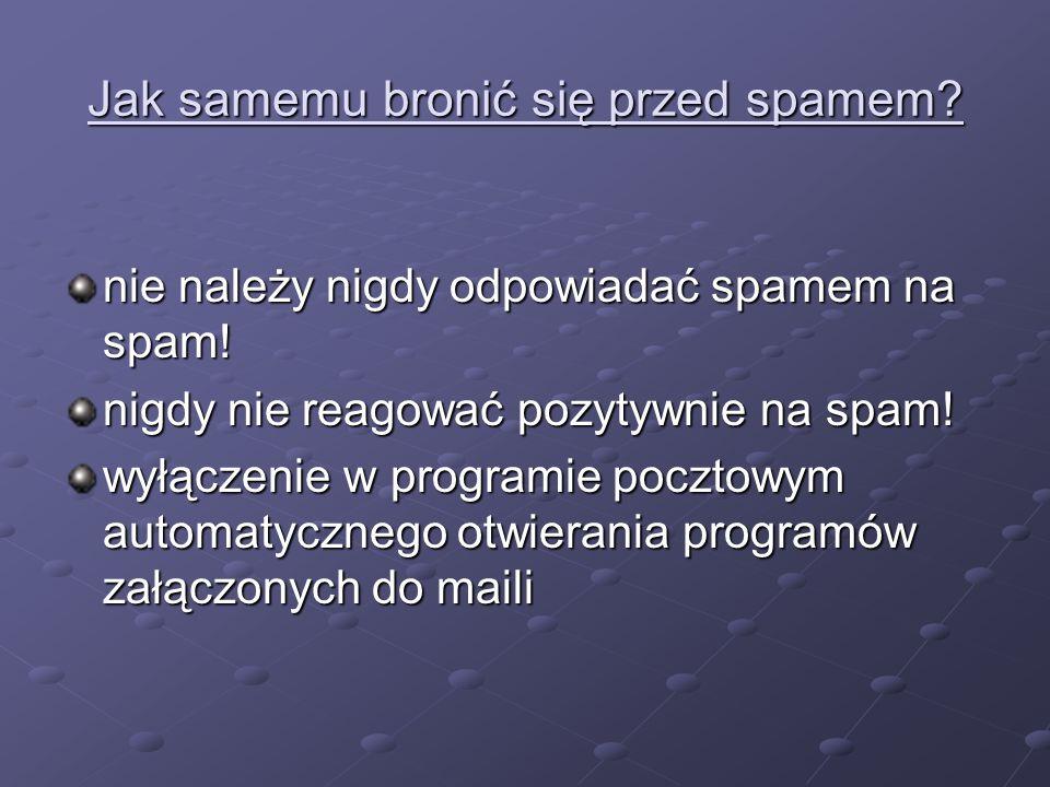 Jak samemu bronić się przed spamem? nie należy nigdy odpowiadać spamem na spam! nigdy nie reagować pozytywnie na spam! wyłączenie w programie pocztowy