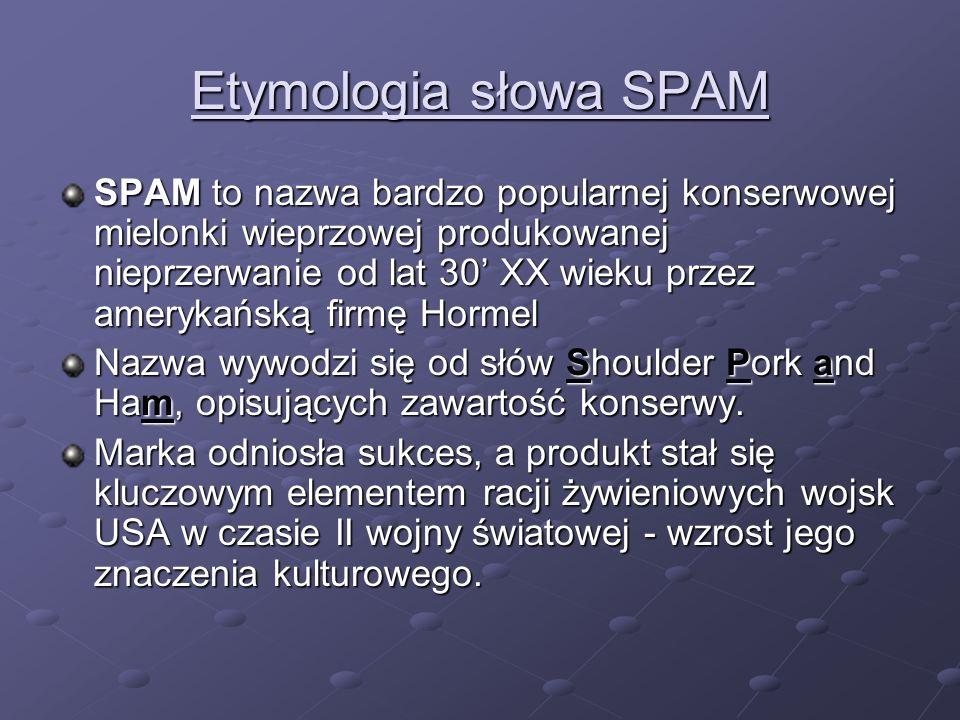 Etymologia słowa SPAM SPAM to nazwa bardzo popularnej konserwowej mielonki wieprzowej produkowanej nieprzerwanie od lat 30 XX wieku przez amerykańską