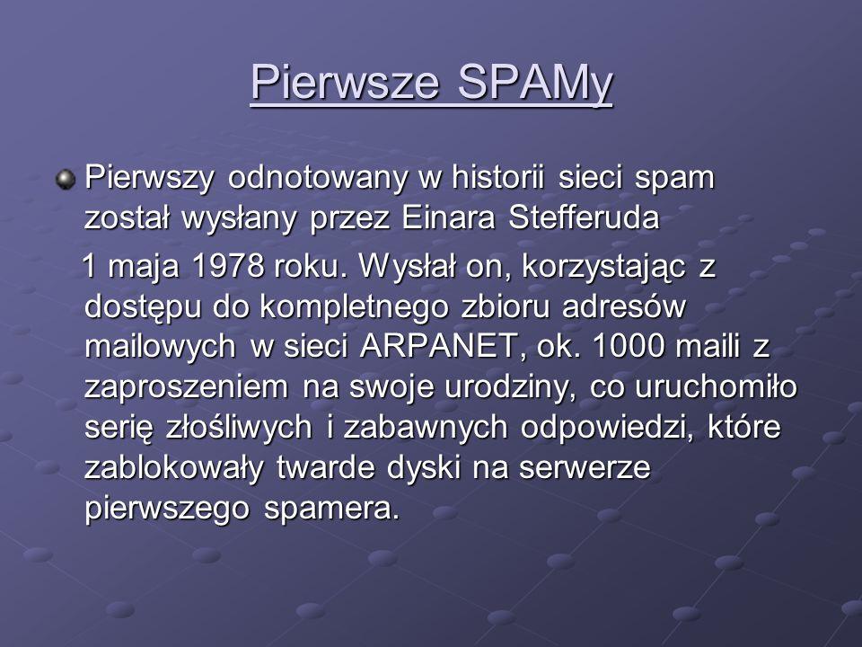 Pierwsze SPAMy Pierwszy odnotowany w historii sieci spam został wysłany przez Einara Stefferuda 1 maja 1978 roku. Wysłał on, korzystając z dostępu do