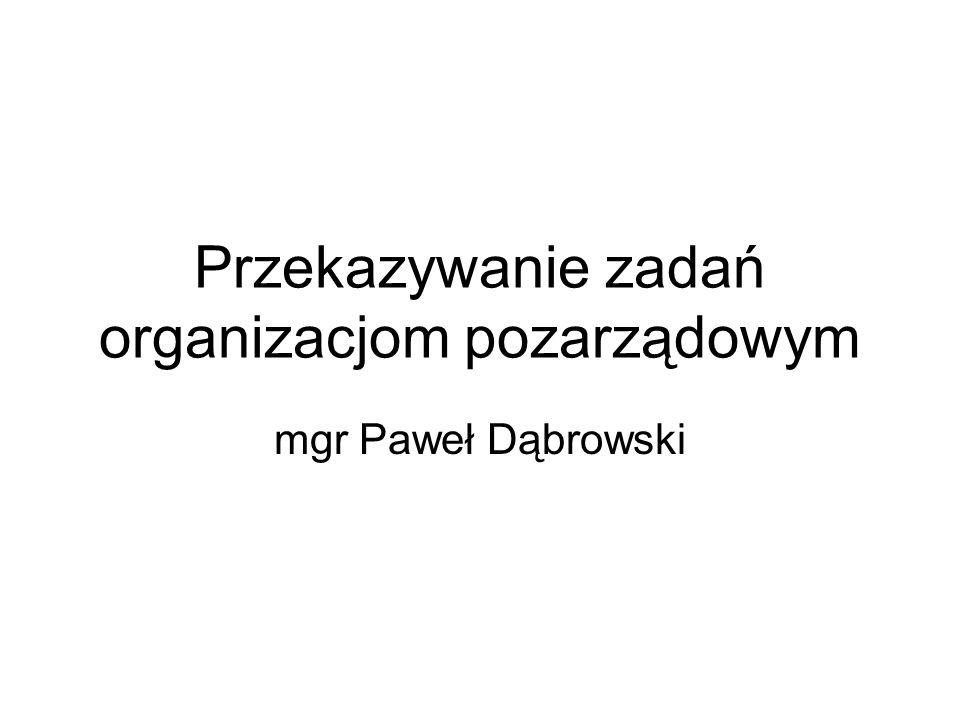 Przekazywanie zadań organizacjom pozarządowym mgr Paweł Dąbrowski