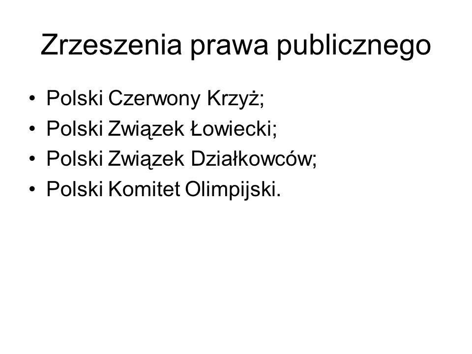 Zrzeszenia prawa publicznego Polski Czerwony Krzyż; Polski Związek Łowiecki; Polski Związek Działkowców; Polski Komitet Olimpijski.