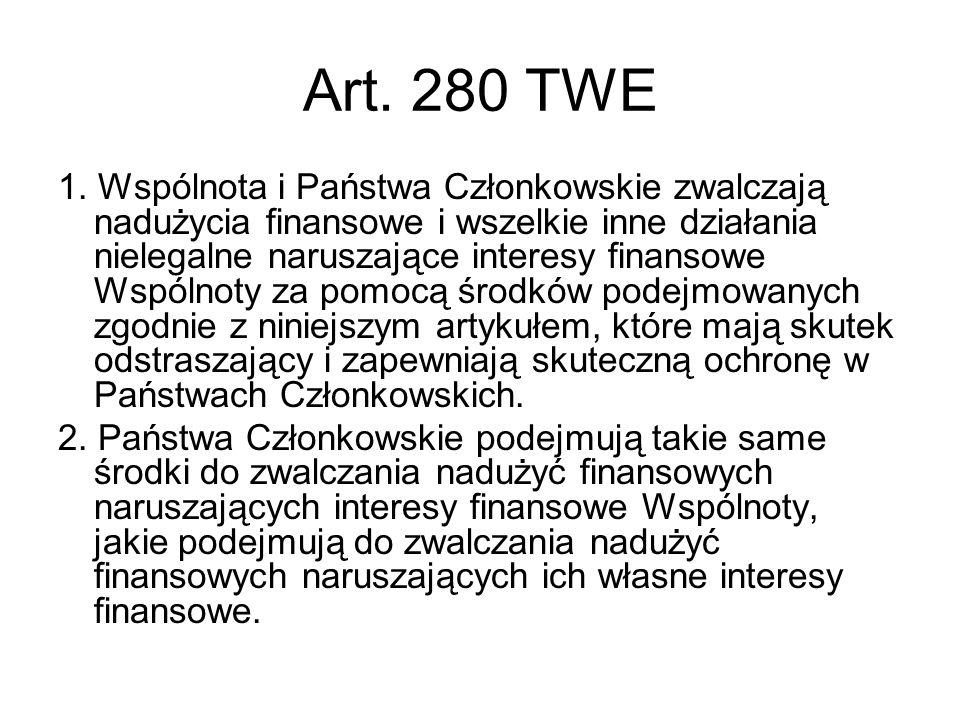 Art. 280 TWE 1. Wspólnota i Państwa Członkowskie zwalczają nadużycia finansowe i wszelkie inne działania nielegalne naruszające interesy finansowe Wsp