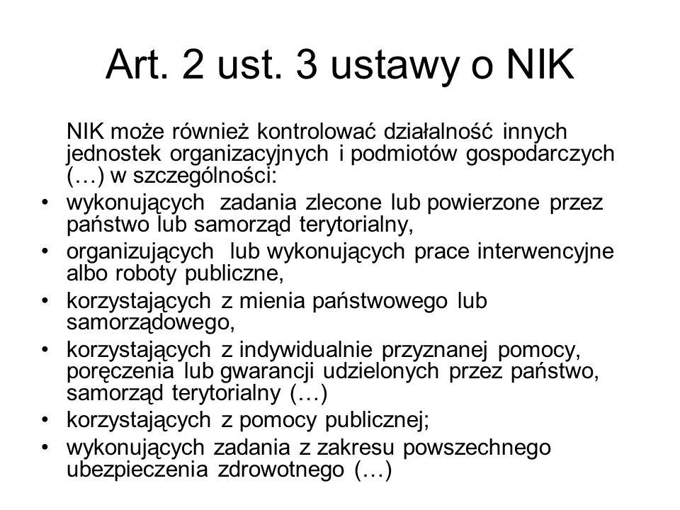 Art. 2 ust. 3 ustawy o NIK NIK może również kontrolować działalność innych jednostek organizacyjnych i podmiotów gospodarczych (…) w szczególności: wy
