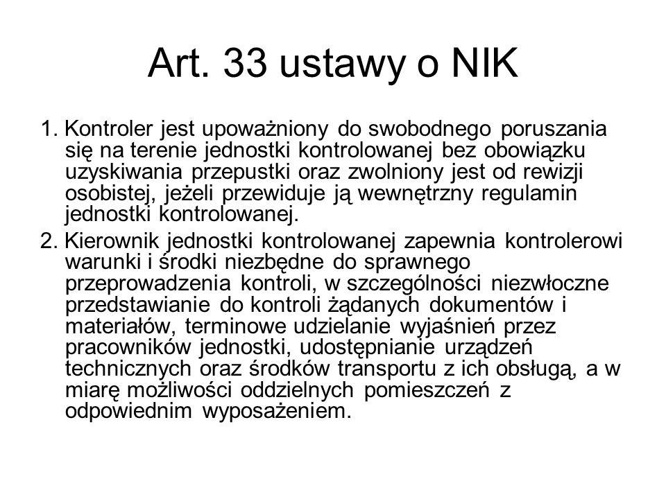 Art. 33 ustawy o NIK 1. Kontroler jest upoważniony do swobodnego poruszania się na terenie jednostki kontrolowanej bez obowiązku uzyskiwania przepustk
