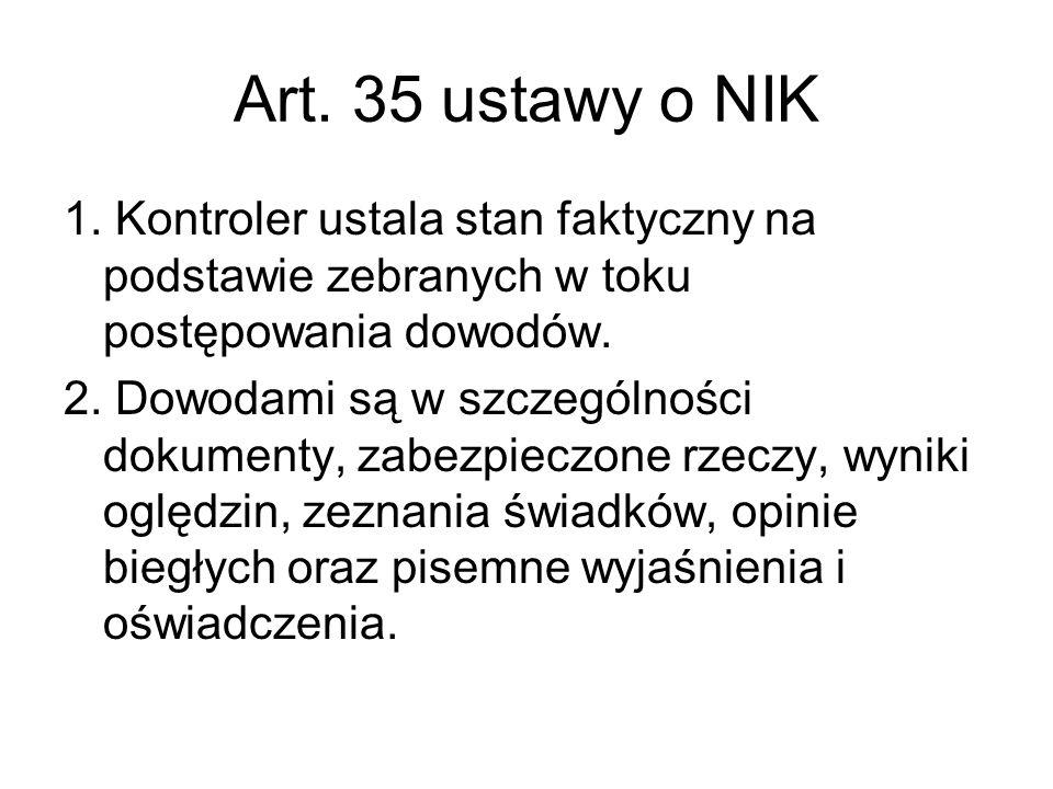 Art. 35 ustawy o NIK 1. Kontroler ustala stan faktyczny na podstawie zebranych w toku postępowania dowodów. 2. Dowodami są w szczególności dokumenty,