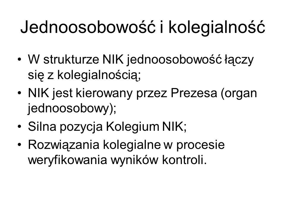 Jednoosobowość i kolegialność W strukturze NIK jednoosobowość łączy się z kolegialnością; NIK jest kierowany przez Prezesa (organ jednoosobowy); Silna