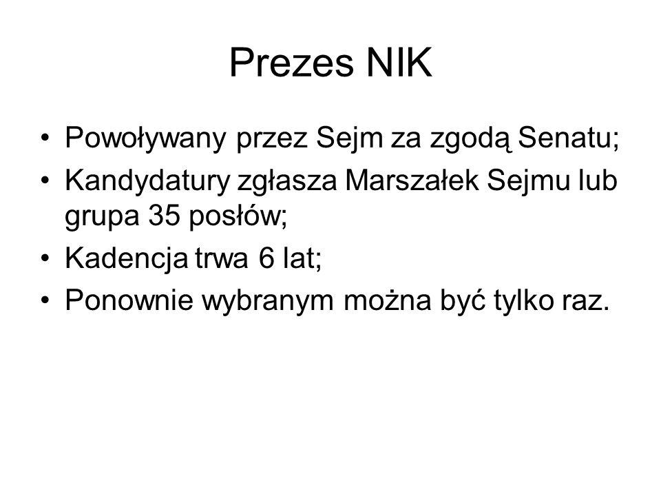 Prezes NIK Powoływany przez Sejm za zgodą Senatu; Kandydatury zgłasza Marszałek Sejmu lub grupa 35 posłów; Kadencja trwa 6 lat; Ponownie wybranym możn