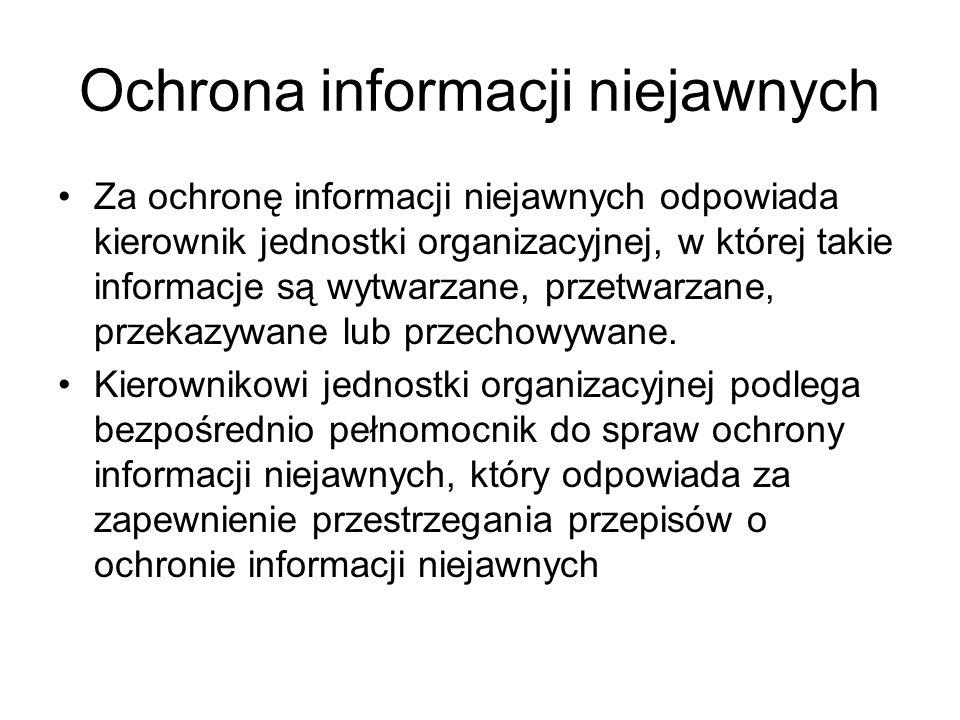 Ochrona informacji niejawnych Za ochronę informacji niejawnych odpowiada kierownik jednostki organizacyjnej, w której takie informacje są wytwarzane,