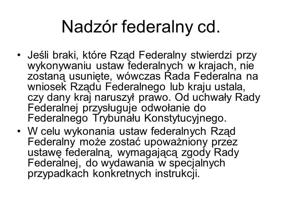Nadzór federalny cd. Jeśli braki, które Rząd Federalny stwierdzi przy wykonywaniu ustaw federalnych w krajach, nie zostaną usunięte, wówczas Rada Fede