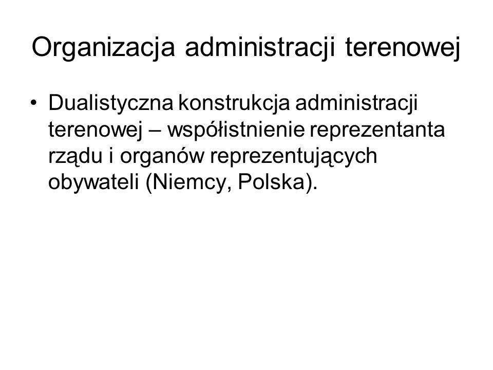 Organizacja administracji terenowej Dualistyczna konstrukcja administracji terenowej – współistnienie reprezentanta rządu i organów reprezentujących o