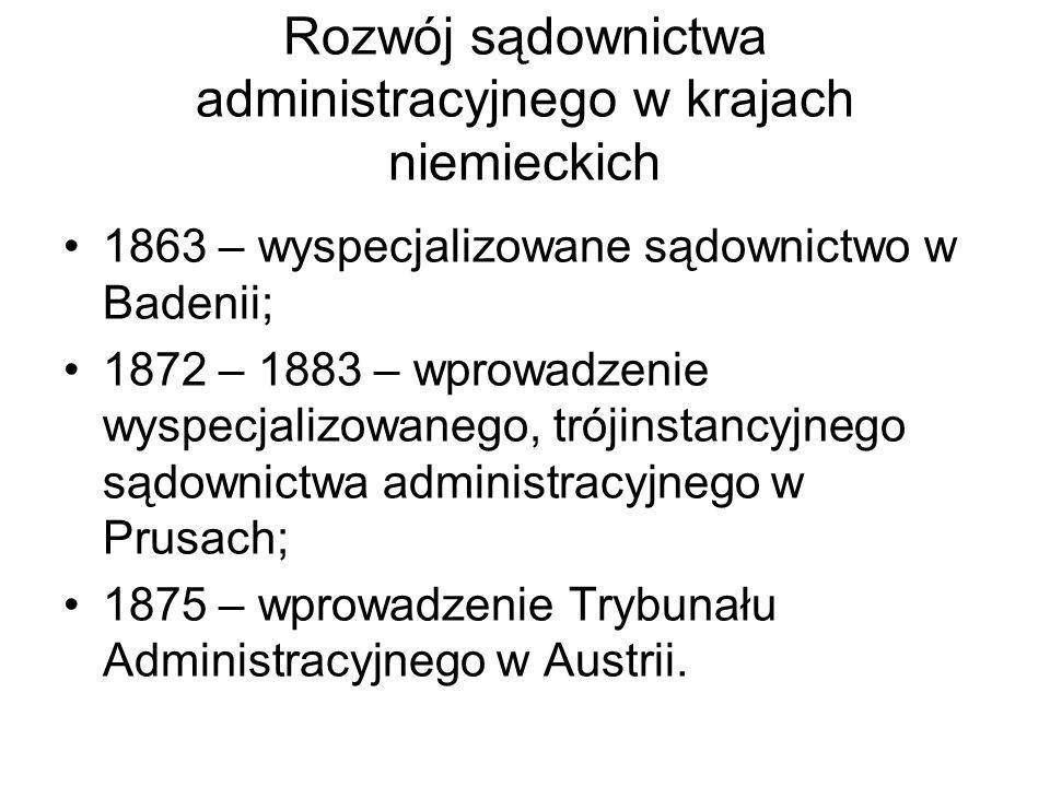 Rozwój sądownictwa administracyjnego w krajach niemieckich 1863 – wyspecjalizowane sądownictwo w Badenii; 1872 – 1883 – wprowadzenie wyspecjalizowaneg