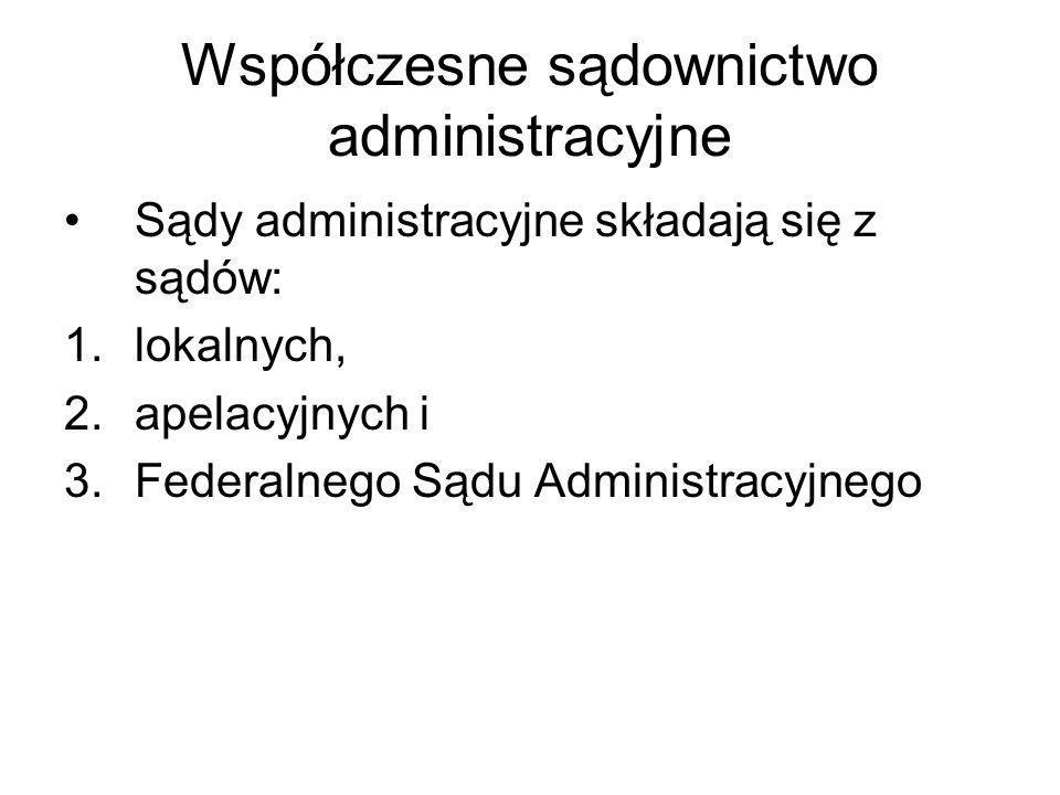 Współczesne sądownictwo administracyjne Sądy administracyjne składają się z sądów: 1.lokalnych, 2.apelacyjnych i 3.Federalnego Sądu Administracyjnego