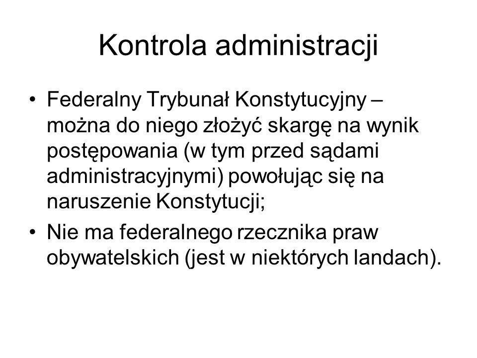 Kontrola administracji Federalny Trybunał Konstytucyjny – można do niego złożyć skargę na wynik postępowania (w tym przed sądami administracyjnymi) po