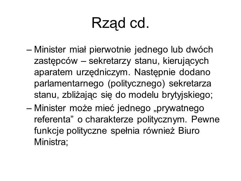 Rząd cd. –Minister miał pierwotnie jednego lub dwóch zastępców – sekretarzy stanu, kierujących aparatem urzędniczym. Następnie dodano parlamentarnego