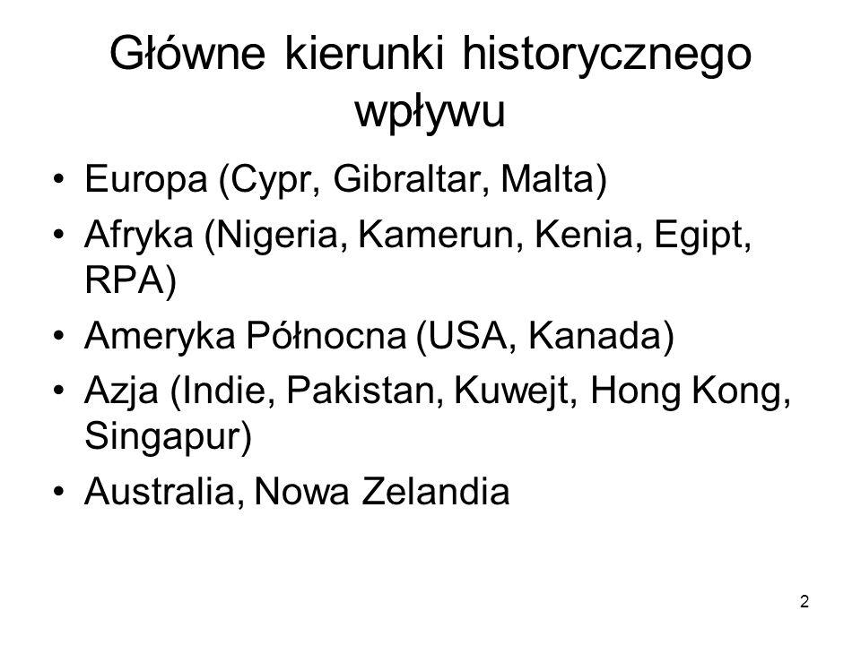 2 Główne kierunki historycznego wpływu Europa (Cypr, Gibraltar, Malta) Afryka (Nigeria, Kamerun, Kenia, Egipt, RPA) Ameryka Północna (USA, Kanada) Azj