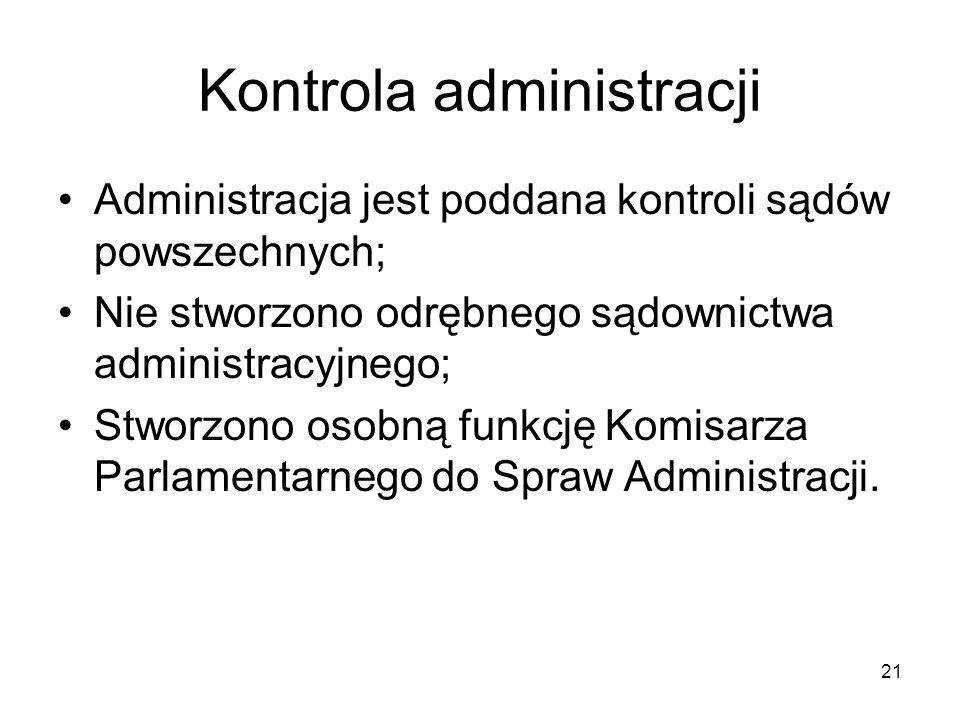 21 Kontrola administracji Administracja jest poddana kontroli sądów powszechnych; Nie stworzono odrębnego sądownictwa administracyjnego; Stworzono oso