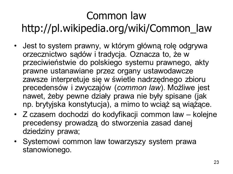 23 Common law http://pl.wikipedia.org/wiki/Common_law Jest to system prawny, w którym główną rolę odgrywa orzecznictwo sądów i tradycja. Oznacza to, ż