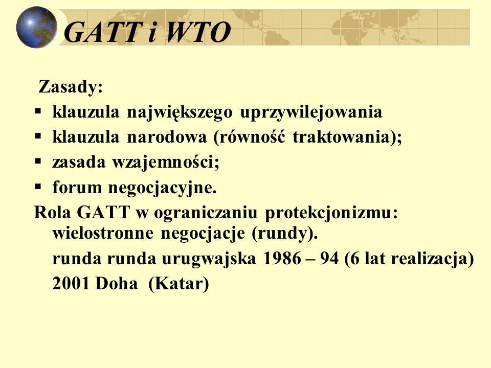 GATT i WTO Zasady: klauzula największego uprzywilejowania klauzula narodowa (równość traktowania); zasada wzajemności; forum negocjacyjne.