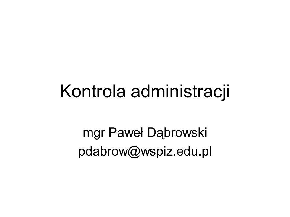 Kontrola administracji mgr Paweł Dąbrowski pdabrow@wspiz.edu.pl