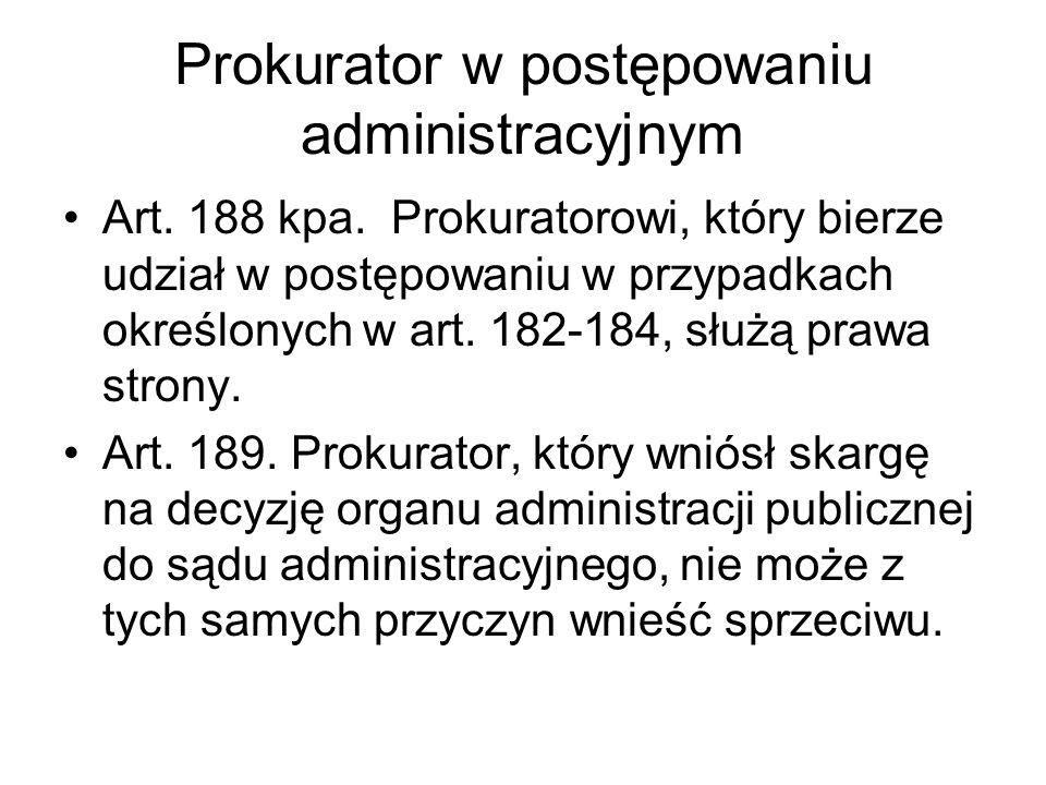 Prokurator w postępowaniu administracyjnym Art. 188 kpa. Prokuratorowi, który bierze udział w postępowaniu w przypadkach określonych w art. 182-184, s