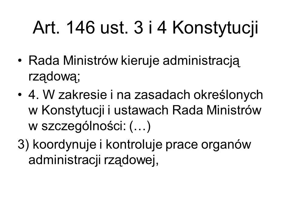 Art. 146 ust. 3 i 4 Konstytucji Rada Ministrów kieruje administracją rządową; 4. W zakresie i na zasadach określonych w Konstytucji i ustawach Rada Mi