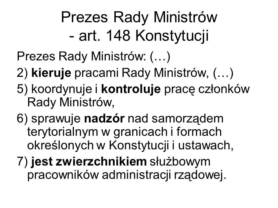 Prezes Rady Ministrów - art. 148 Konstytucji Prezes Rady Ministrów: (…) 2) kieruje pracami Rady Ministrów, (…) 5) koordynuje i kontroluje pracę członk