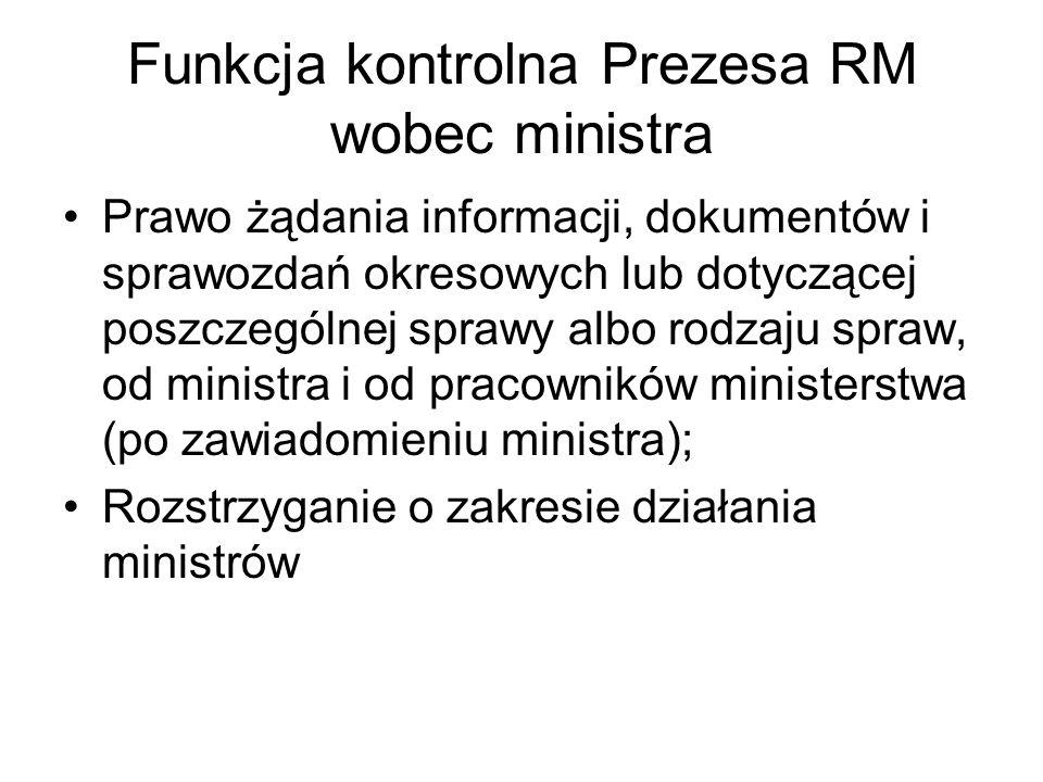 Funkcja kontrolna Prezesa RM wobec ministra Prawo żądania informacji, dokumentów i sprawozdań okresowych lub dotyczącej poszczególnej sprawy albo rodz