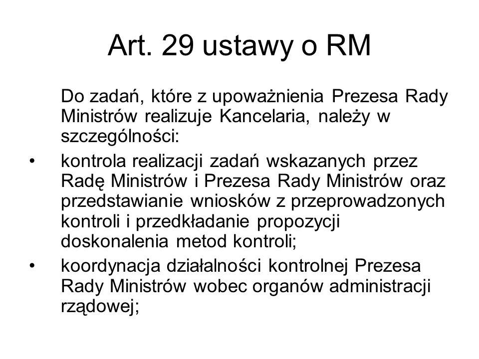 Art. 29 ustawy o RM Do zadań, które z upoważnienia Prezesa Rady Ministrów realizuje Kancelaria, należy w szczególności: kontrola realizacji zadań wska